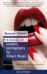 Beaver Street: A History of Modern Pornography - Robert Rosen