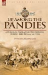 Up Among the Pandies: Experiences of a British Officer on Campaign During the Indian Mutiny, 1857-1858 - Vivian Majendie