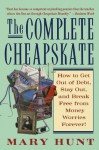 The Complete Cheapskate: How to Get Out of Debt, Stay Out, and Break Free from Money Worries Forever - Mary Hunt