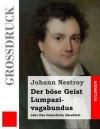 Der Bose Geist Lumpazivagabundus Oder Das Liederliche Kleeblatt (Grossdruck): Zauberposse Mit Gesang in Drei Aufzugen - Johann Nestroy