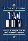 The Practical Executive: Team Building - Eric W. Skopec, Dayle M. Smith