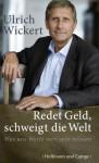 Redet Geld, schweigt die Welt: Was uns Werte wert sein müssen - Ulrich Wickert