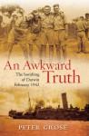 An Awkward Truth: The Bombing of Darwin, February 1942 - Peter Grose