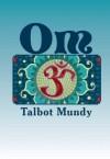 Om -- The Secret of Ahbor Valley - Talbot Mundy