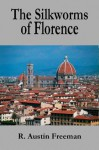 The Silkworms of Florence - R Austin Freeman