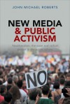 New Media and Public Activism: Debating Radical Forms of Protest in Civil Society - John Roberts
