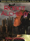 Robot Alchemy: Androids, Cyborgs, and the Magic of Artificial Life - Texe Marrs
