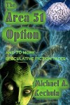 The Area 51 Option: And 70 More Speculative Fiction Tales - Michael A. Kechula