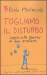 Togliamo il disturbo - Paola Mastrocola