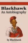 Black Hawk: An Autobiography - Black Hawk