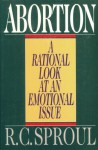 Abortion: A Rational Look At An Emotional Issue - R.C. Sproul