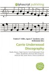 Carrie Underwood Discography - Frederic P. Miller, Agnes F. Vandome, John McBrewster