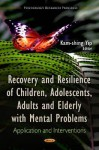 Recovery and Resilience of Children, Adolescents, Adults, and Elderly with Mental Problems: Application and Interventions - Kam-shing Yip