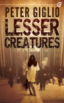 Lesser Creatures - Peter Giglio