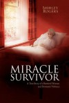 Miracle Survivor: A True Story of a Battered Woman and Domestic Violence - Shirley Rogers