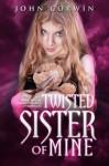 Twisted Sister of Mine (Overworld Chronicles) - John Corwin