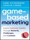 Game-Based Marketing: Inspire Customer Loyalty Through Rewards, Challenges, and Contests - Gabe Zichermann