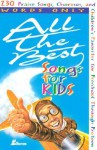 All the Best Songs for Kids, Words Only: 230 Praise Songs, Choruses, and Children's Favorites Preschool Through Preteen - Ken Bible