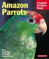 Amazon Parrots Complete Owner's Manual - Werner Lantermann