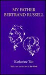 My Father, Bertrand Russell - Katharine Tait, Ray Monk