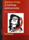L'ultimo comunista - Matthias Frings, Chiara Marmugi