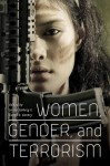 Women, Gender, and Terrorism - Laura Sjoberg, Caron E. Gentry