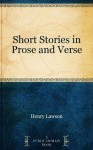 Short Stories in Prose and Verse - Henry Lawson