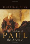 Theology of Paul the Apostle - James D.G. Dunn