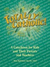 Totally Catholic!: A Catechism for Kids and Their Parents and Teachers - Mary Kathleen Glavich