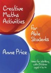 Creative Maths Activities for Able Students: Ideas for Working with Children Aged 11 to 14 - Anne Price