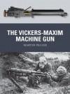 The Vickers-Maxim Machine Gun (Weapon) - Martin Pegler, Peter Dennis