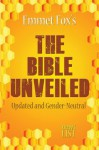 The Bible Unveiled: Updated and Gender-Neutral - Emmet Fox, Randall Friesen