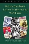 British Children's Fiction in the Second World War - Owen Dudley Edwards