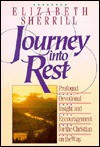 Journey into Rest: Profound Devotional Insight and Encouragement for the Christian on the Way - Elizabeth Sherrill