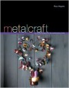 Metalcraft: 20 Modern Projects for the Contemporary Home - Mary Maguire
