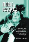 Marie Dressler: A Biography; With a Listing of Major Stage Performances, a Filmography and a Discography - Matthew Kennedy