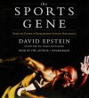 The Sports Gene: Inside the Science of Extraordinary Athletic Performance (Audio Cd) - David Epstein