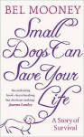 Small Dogs Can Save Your Life - Bel Mooney