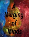A Merging of Minds - Patrick Phillips, Holly Phillips