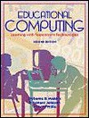 Educational Computing: Learning with Tomorrow's Technologies - Cleborne D. Maddux, Jerry W. Willis, D. Lamont Johnson