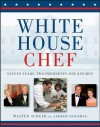 White House Chef: Eleven Years, Two Presidents, One Kitchen - Walter Scheib, Andrew Friedman