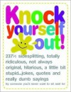 Knock Yourself Out: 237 1/2 Side Splitting, Totally Ridiculous, Not Always Original, Hilarious, a Little Bit Stupid...Jokes, Quotes and Re - Wynn Wheldon
