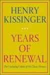 Years of Renewal - Henry Kissinger