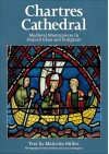 Chartres Cathedral: Medieval Masterpieces in Stained Glass and Sculpture - Malcolm Miller, Martin Marix Evans