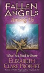 Fallen Angels Among Us: What You Need to Know - Elizabeth Clare Prophet