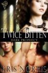 Twice Bitten (Dark Prophecy, #2) - Kris Norris