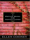 A Private Hotel For Gentle Ladies - Ellen Cooney