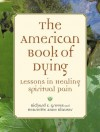 The American Book of Dying: Lessons In Healing Spiritual Pain - Richard F. Groves, Henriette Anne Klauser