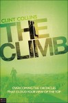 The Climb: Overcoming the Obstacles That Cloud Your View of the Top - Clint Collins