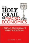 The Holy Grail of Macroeconomics: Lessons from Japans Great Recession - Richard C. Koo